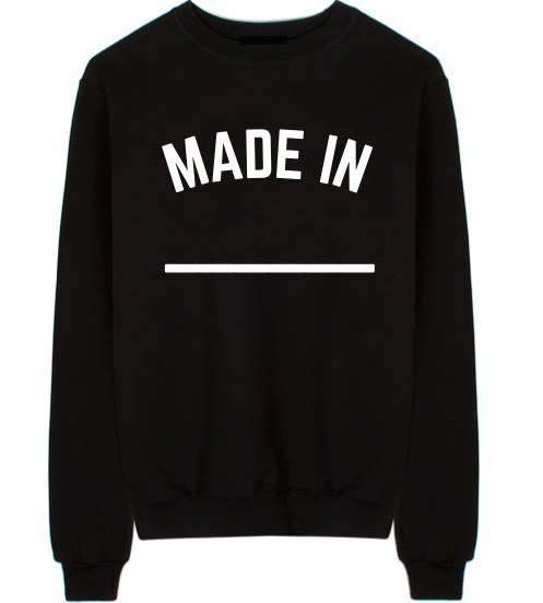 Made In (Enter Country or City Name) Sweatshirt