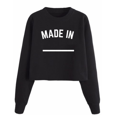 Made In (Enter Country or City Name) Cropped Sweatshirt