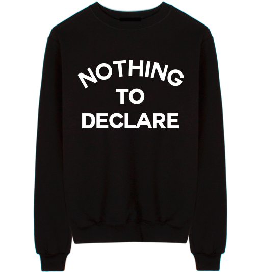 Nothing To Declare Unisex Crew Neck Sweatshirt