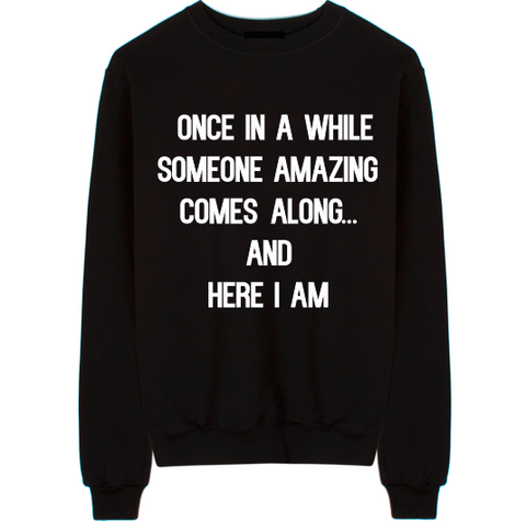 Once In A While Someone Amazing Comes Along Unisex Crew Neck Sweatshirt