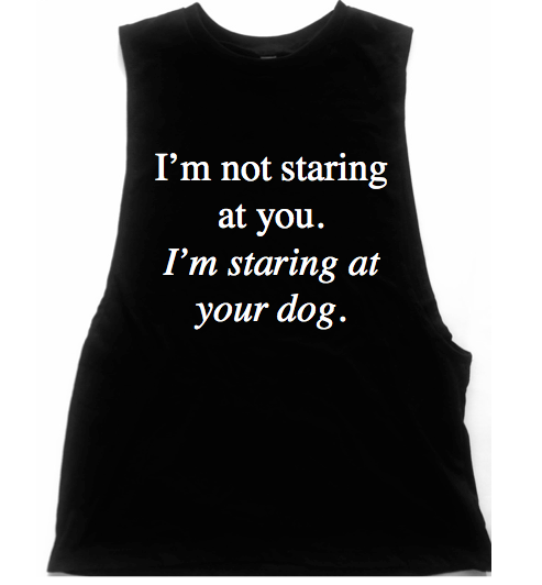I'm Staring At Your Dog Unisex Low Armhole Muscle Tank
