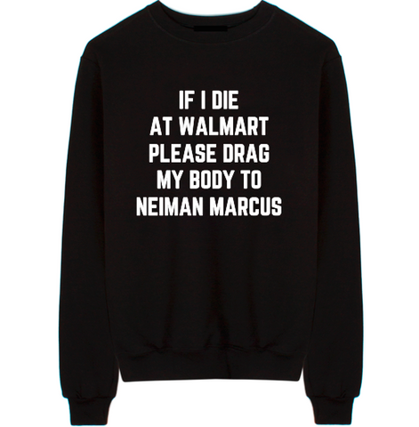 If I Die At Walmart Unisex Crew Neck Sweatshirt