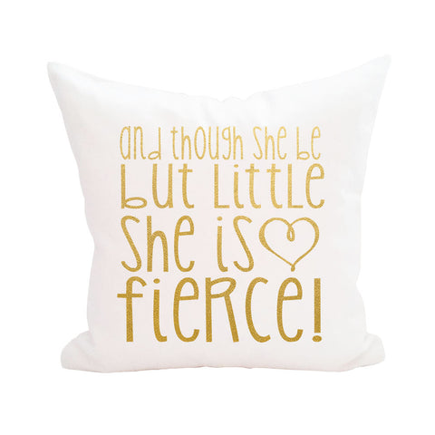 And Though She Be But Little She is Fierce Pillow Cover