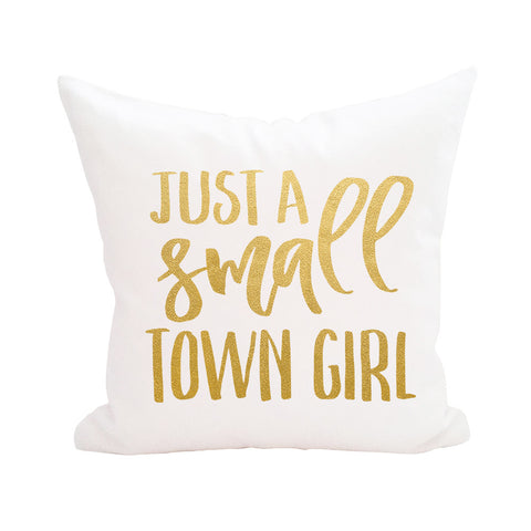 Just a Small Town Girl Pillow Cover