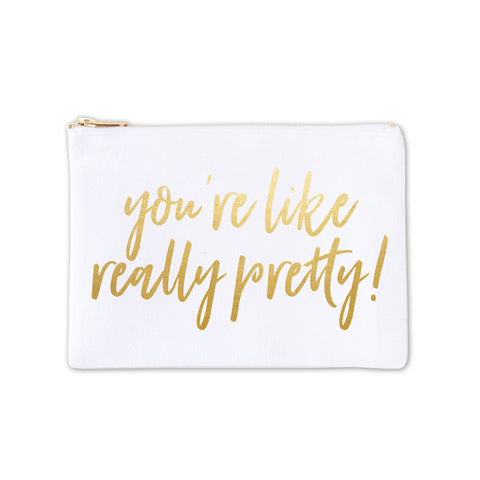 Cosmetic Bag - You're Like Really Pretty