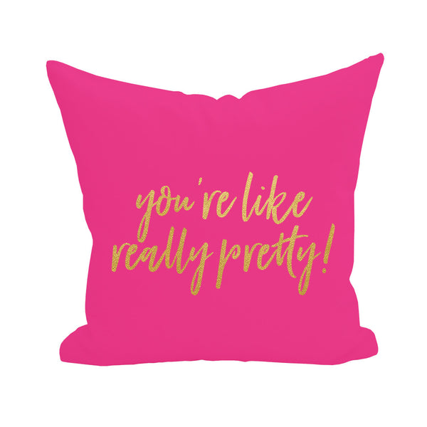 You're Like Really Pretty Pillow Cover 3pk