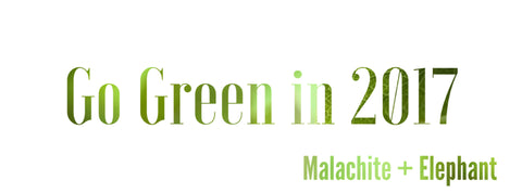 Go Green in 2017 - Step 2 - How Green do you Want to be by Malachite + Elephant