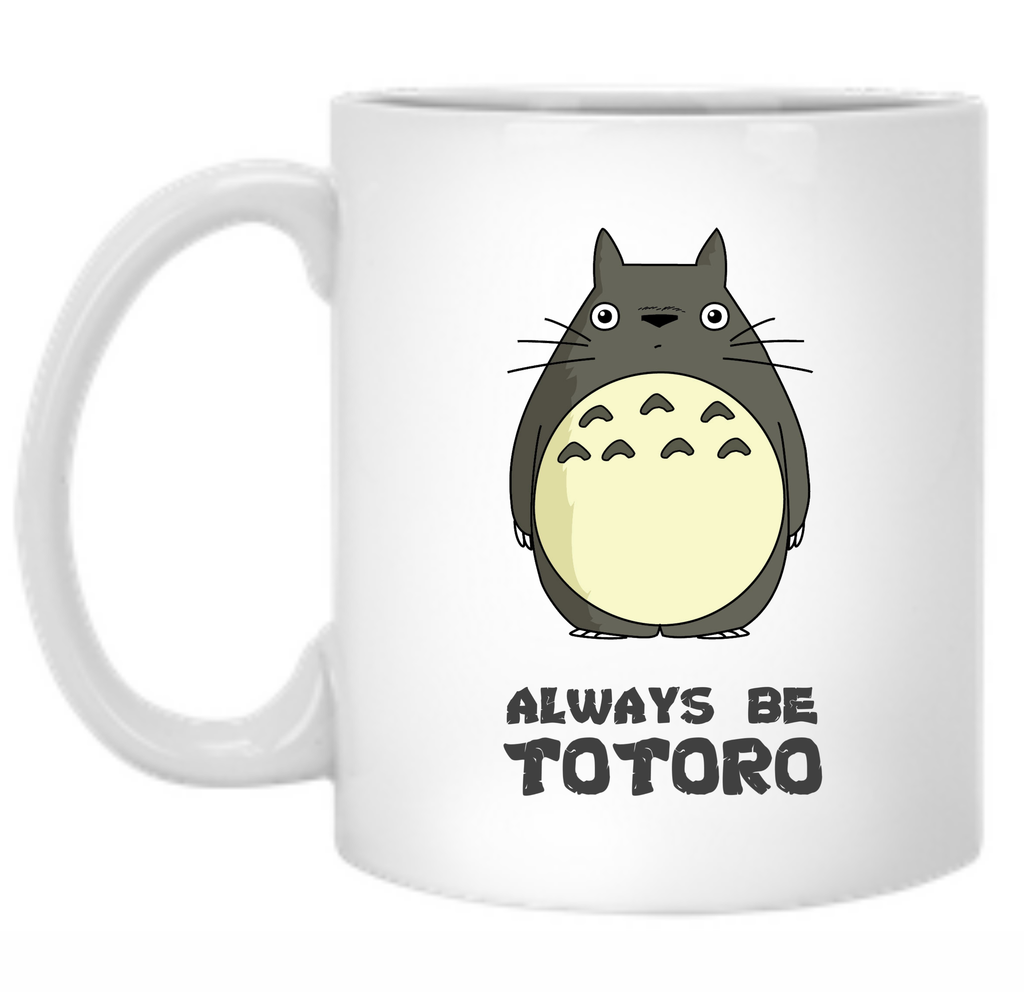 Always Be Yourself Unless You Can Be A Totoro Then Always Be A Totoro 11 oz. Mug