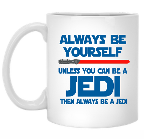 Always Be Yourself Unless You Can Be A Jedi Then Always Be A Jedi 11 oz. Mug