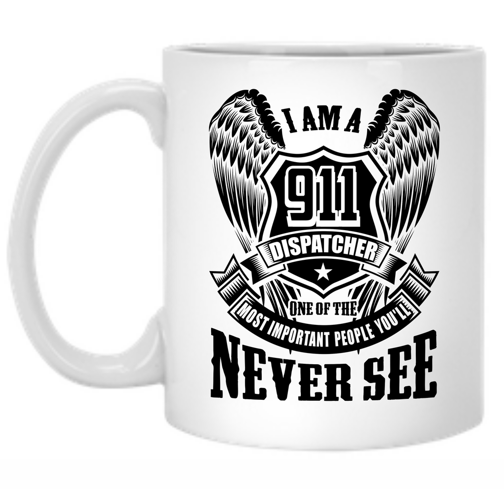 I am a 911 Dispatcher one of the Most Important People You'll Never See 11 oz. Mug