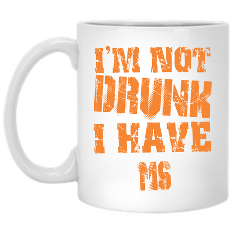 I'm Not Drunk I have MS 11 oz. Mug