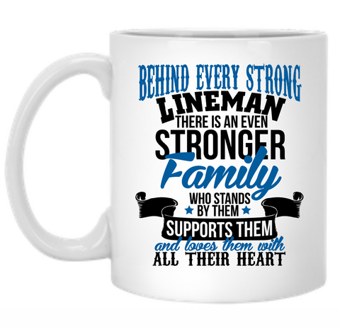 Behind Every Strong Lineman There Is An Even Stronger Family Who Stands By Them Supports Them 11 oz. Mug