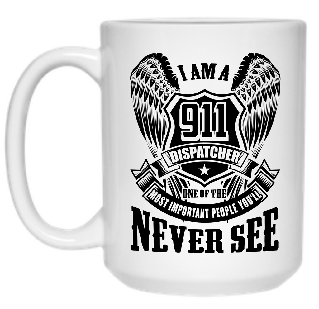 I am a 911 Dispatcher one of the Most Important People You'll Never See Mug - 15oz