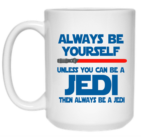 Always Be Yourself Unless You Can Be A Jedi Then Always Be A Jedi Mug - 15oz
