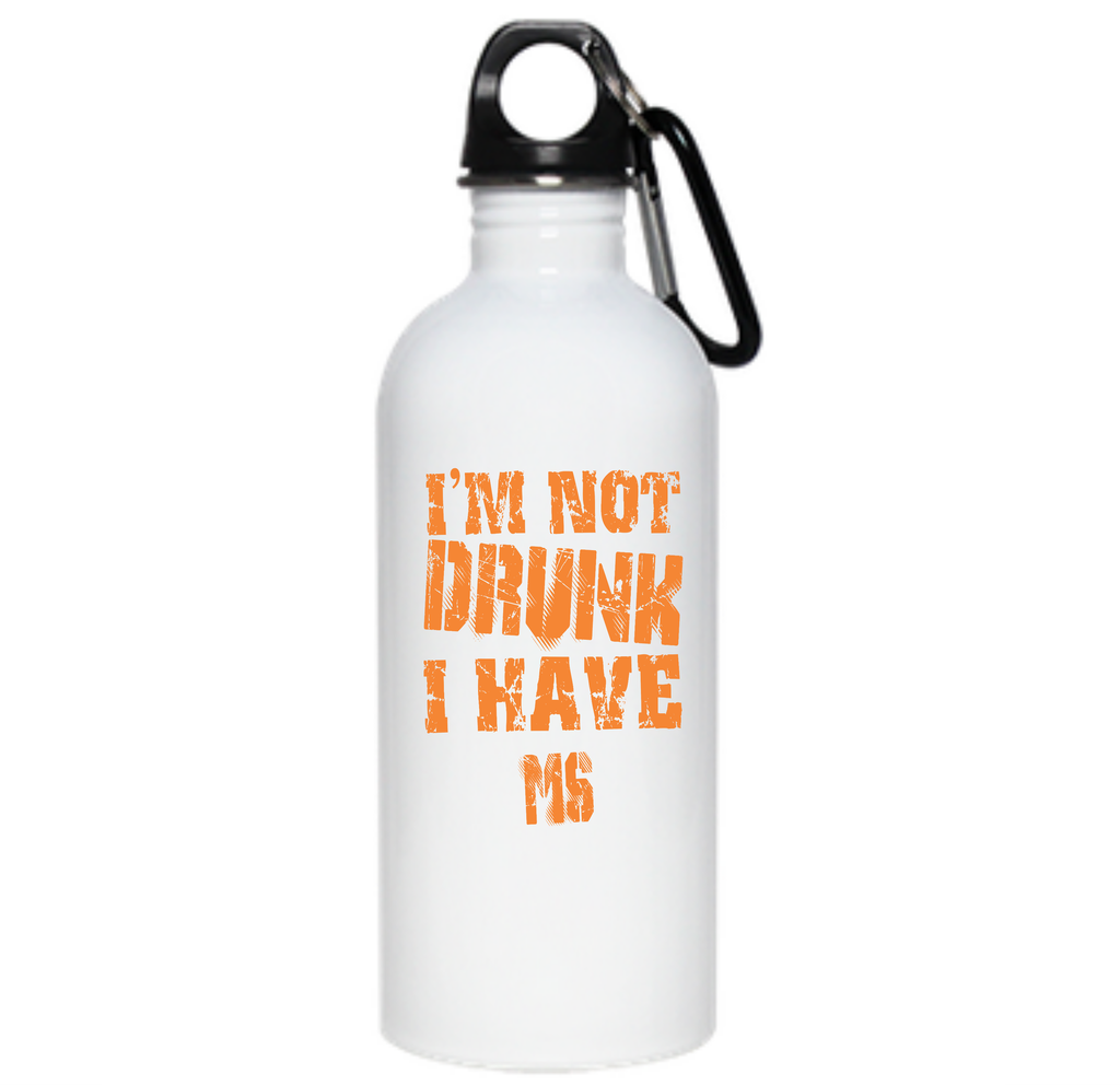 I'm Not Drunk I have MS   oz Stainless Steel Water Bottle