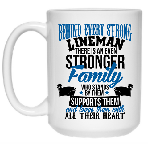 Behind Every Strong Lineman There Is An Even Stronger Family Who Stands By Them Supports Them Mug - 15oz