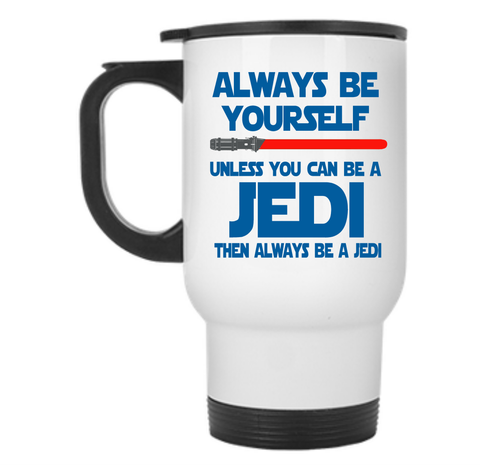 Always Be Yourself Unless You Can Be A Jedi Then Always Be A Jedi Travel Mug