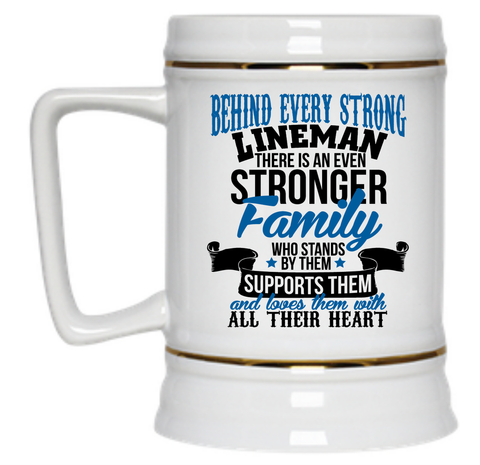 Behind Every Strong Lineman There Is An Even Stronger Family Who Stands By Them Supports Them Beer Stein - 22 oz