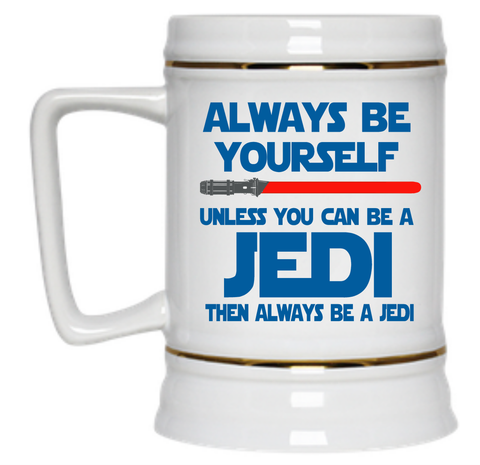 Always Be Yourself Unless You Can Be A Jedi Then Always Be A Jedi Beer Stein - 22 oz