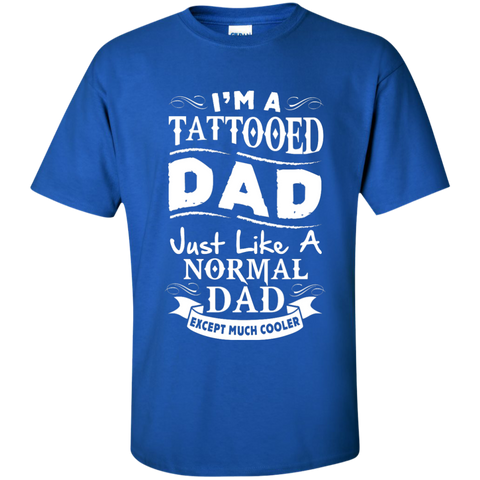 I'm a Tattoed Dad  Just like a Normal Dad except much Cooler   T-Shirt