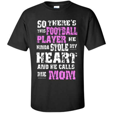 So There's This Football Player he kinda stole my heart and he calls me Mom  T-Shirt