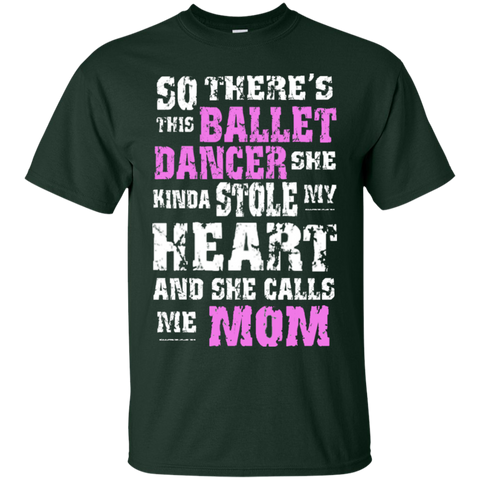 So There's This Ballet Dancer she kinda stole my Heart and she calls me Mom  Cotton T-Shirt
