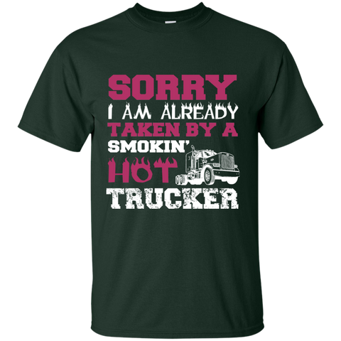 Sorry I am already Taken by a smokin' Hot Trucker T-Shirt