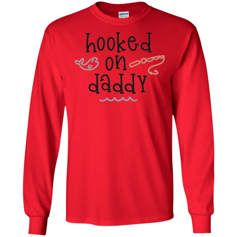 Hooked on Daddy  LS Tshirt