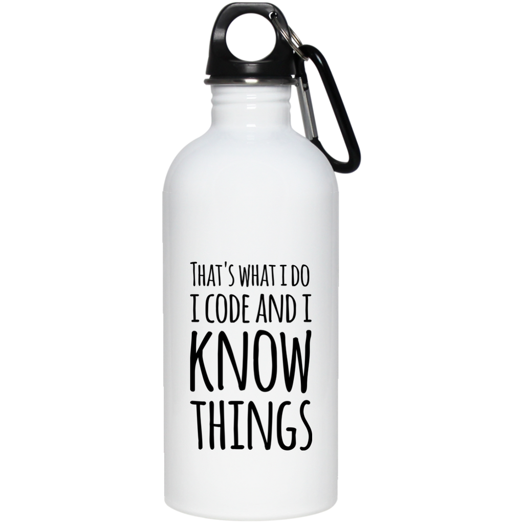 That's what i do i code and i know things   Steel Water Bottle