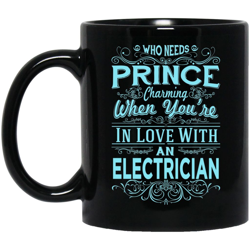 Who Needs Prince charming when you're in love with electrician   Black Mug