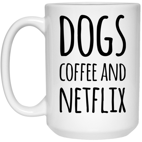 Dogs Coffee and Netflx  Mug  - 15oz
