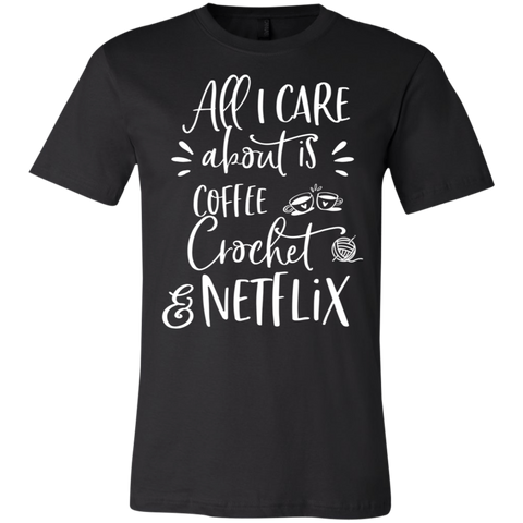 All I Care about is coffee crochet & Netflix    T-Shirt