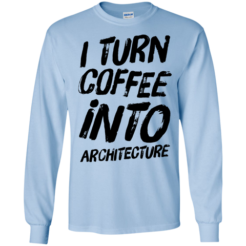 I Turn coffee into architecture  LS  Tshirt
