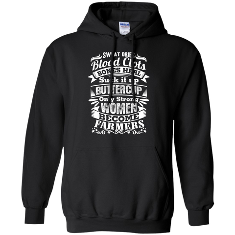 Sweat Dries Blood Clots Bones Heal suck it up buttercup only strong women become Farmers  Hoodie