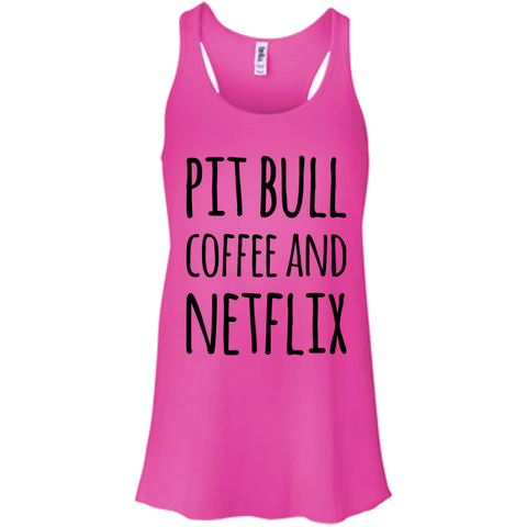 Pitbull Coffee and Netflix    Flowy Racerback Tank