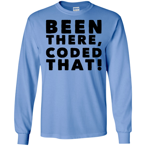 Been There , Coded That !  LS Tshirt