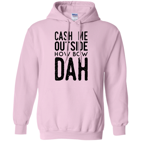 Cash Me outside how bow dah Hoodie