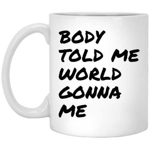 Body told me world gonna me Mug