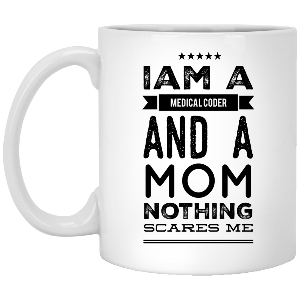 I am a Medical Coder  and a Mom nothing scares me  Mug