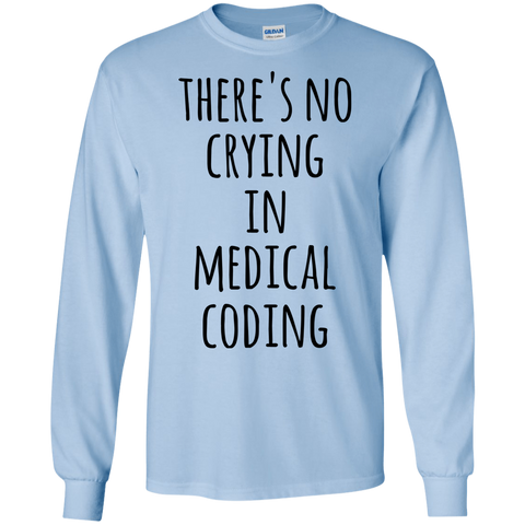 There's no crying in Medical Coding LS Tshirt