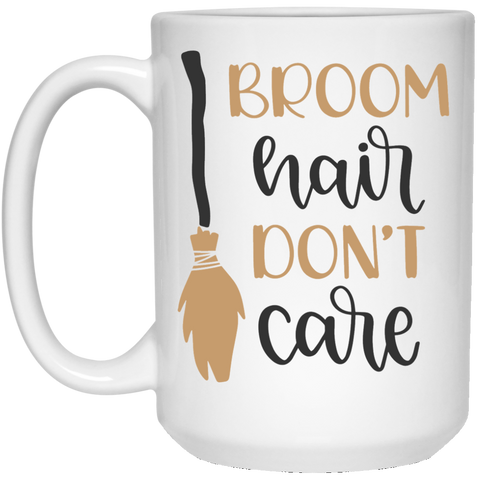 Broom Hair Don't Care 15 oz. White Mug