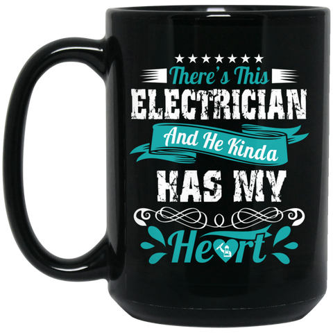 There's this electrician and he kinda has my heart  15 oz. Black Mug
