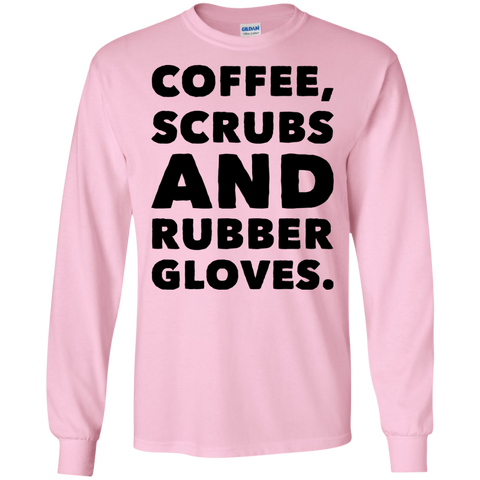 Coffee , Scrubs , And Rubber Gloves  LS  T-Shirt