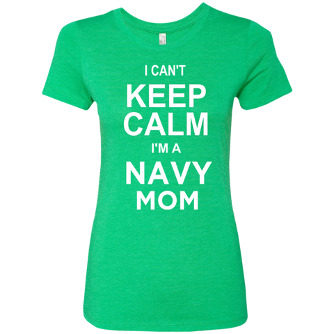 I cant Keep Calm I'm a Navy Mom  Level Ladies Triblend T-Shirt