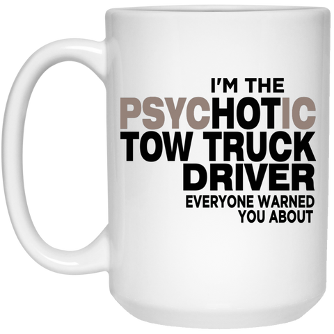 I am the Hot Tow Truck Driver everyone warned you about  Mug - 15oz
