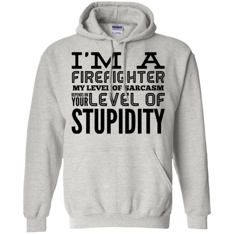 I'm a Firefighter  My level of sarcasm depends on your level of stupidity  Hoodie