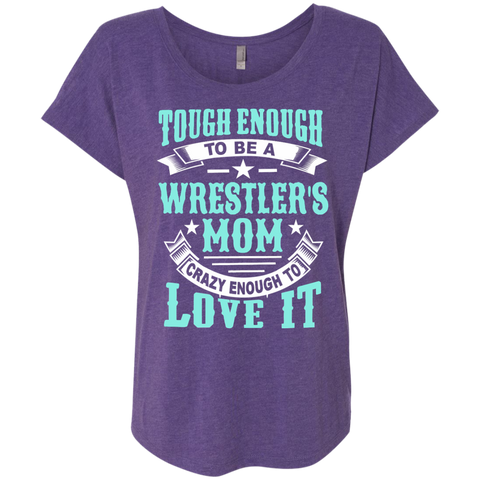 Tough Enough to be a Wrestler's Mom Crazy Enough to Love It Next Level Ladies Triblend Dolman Sleeve