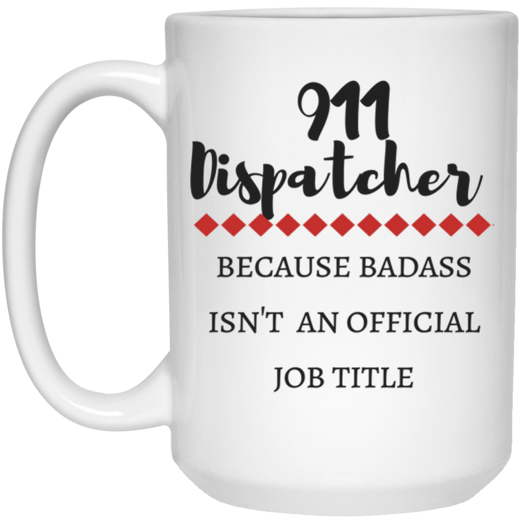 911 Dispatcher because badass isn't an off Mug  - 15oz