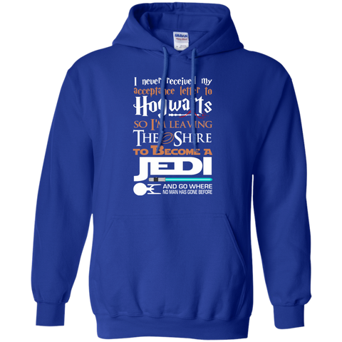 I Never Received My Acceptance Letter to Hogwarts so I'm Leaving the Shrine to Become a Jedi Pullover Hoodie 8 oz
