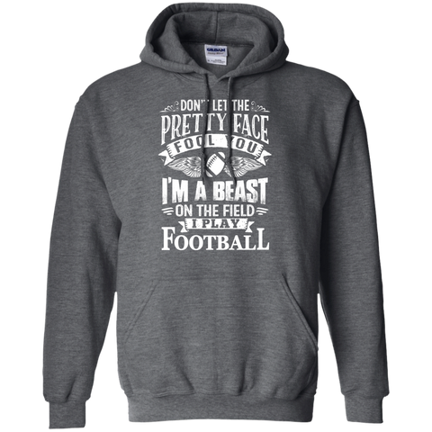 Don't let the pretty face fool you I'm a beast on the field I Play Football  Hoodie
